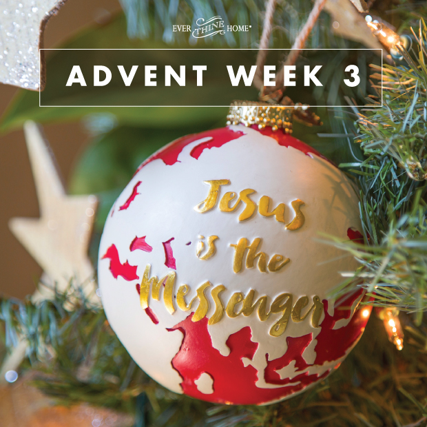 advent week 3 jesus is the messenger ever thine home. Black Bedroom Furniture Sets. Home Design Ideas