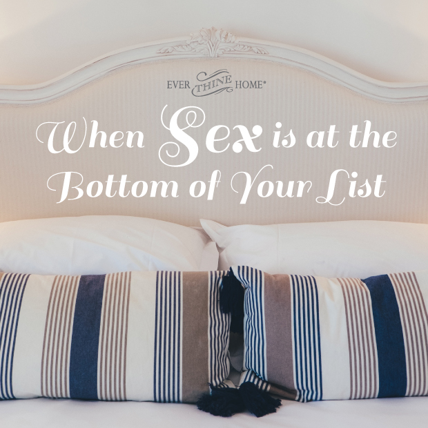 When Sex is at the Bottom of your list
