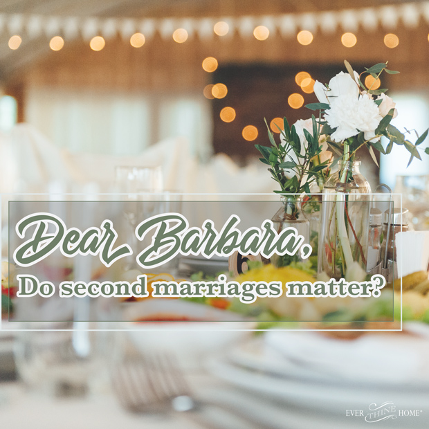 Do second marriages matter? - Ever Thine Home