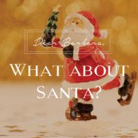 Dear Barbara, What about Santa?