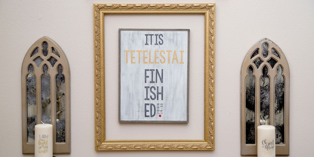 "Ever Thine Home ""It Is Finished/Tetelestai"" board"