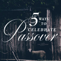 5 Easy Ideas to Celebrate Passover…For Every Christian