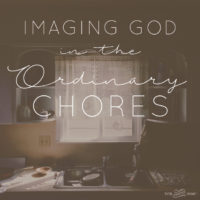Imaging God in the Ordinary Chores