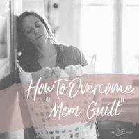 How to Overcome Mom Guilt