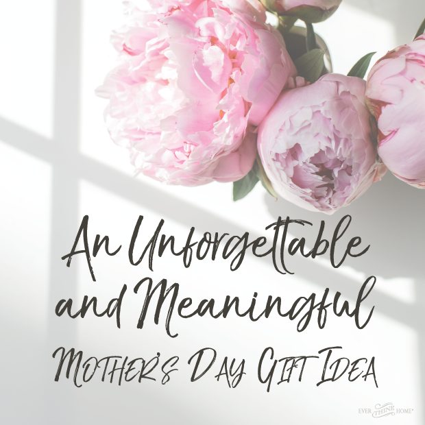 An Unforgettable and Meaningful Mother's Day Gift Idea ...