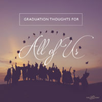 Graduation Thoughts for All of Us