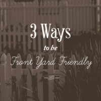 3 Ways to Be Front Yard Friendly