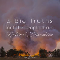 3 Big Truths for Little People about Natural Disasters