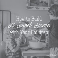 How to Build A Sweet Home with Your Children