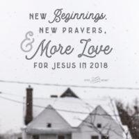 New Beginnings, New Prayers, More Love for Jesus 2018