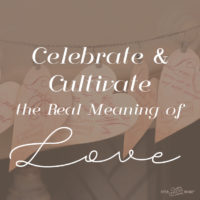Celebrate and Cultivate the Real Meaning of Love