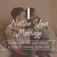 5 Resolutions That Could Actually Change Your Life:  1 – Nurture Your Marriage