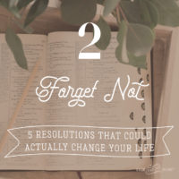 5 Resolutions That Could Actually Change Your Life: 2-Forget Not