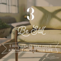 5 Resolutions that Could Actually Change your Life: 3-Be Still