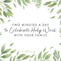 Two Minutes a Day to Celebrate Holy Week With Your Family