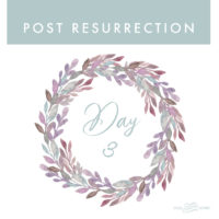 Post Resurrection Day 3
