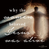 Why the Women Believed Jesus Was Alive