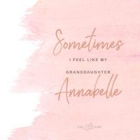 Sometimes I Feel Like My Granddaughter Annabelle