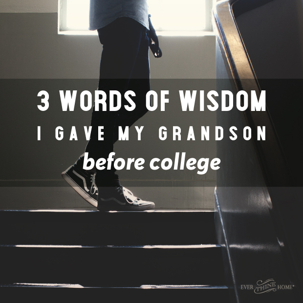 3 words of wisdom i gave my grandson before college ever thine home