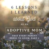 6 Lessons I learned about God as an Adoptive Mom That Every Parent Needs to Know, Part 1