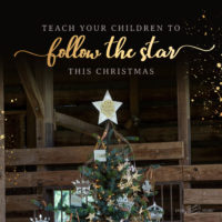 Teach Your Children to Follow the Star this Christmas