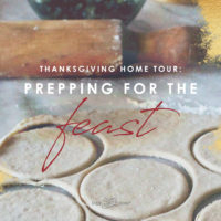 Thanksgiving Home Tour: Prepping for the Feast