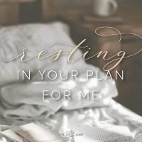Resting in Your Plan for Me